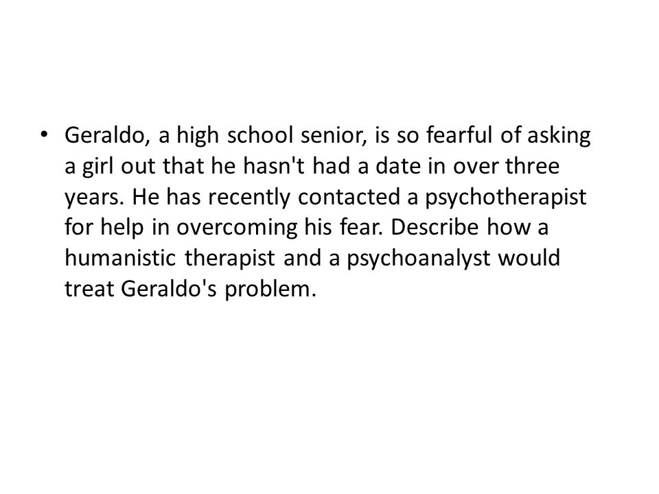 Geraldo, a high school senior, is so fearful of asking a girl out that he hasn't had a date in over three years. He has recently contacted a psychothe