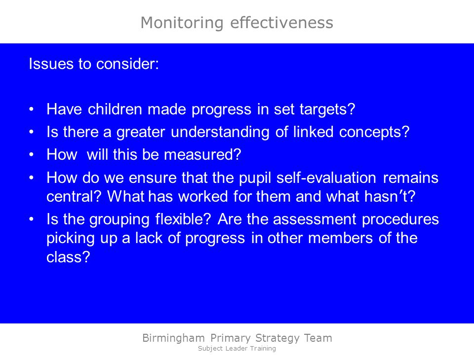 Birmingham Primary Strategy Team Subject Leader Training Monitoring effectiveness Issues to consider: Have children made progress in set targets.