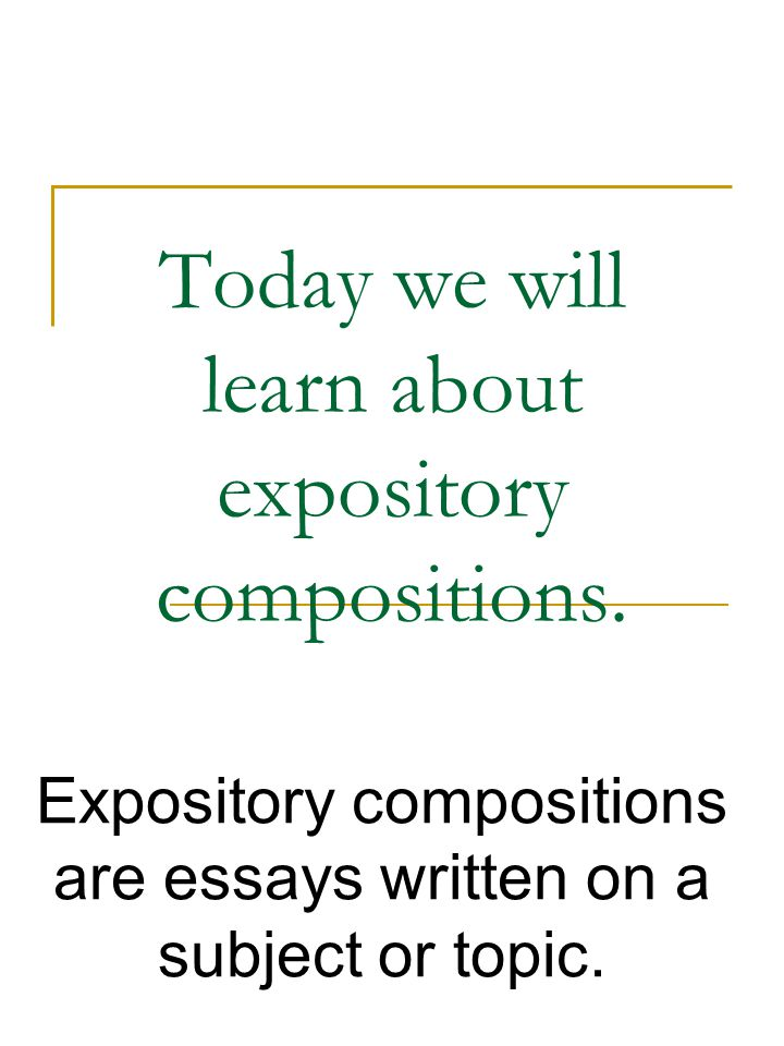 Today we will learn about expository compositions.