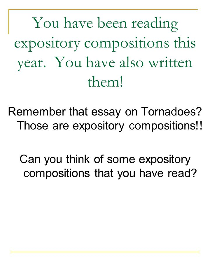 You have been reading expository compositions this year.
