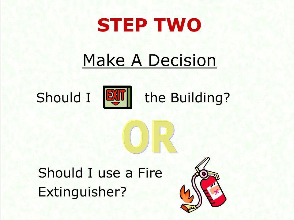 STEP TWO Make A Decision Should I the Building Should I use a Fire Extinguisher