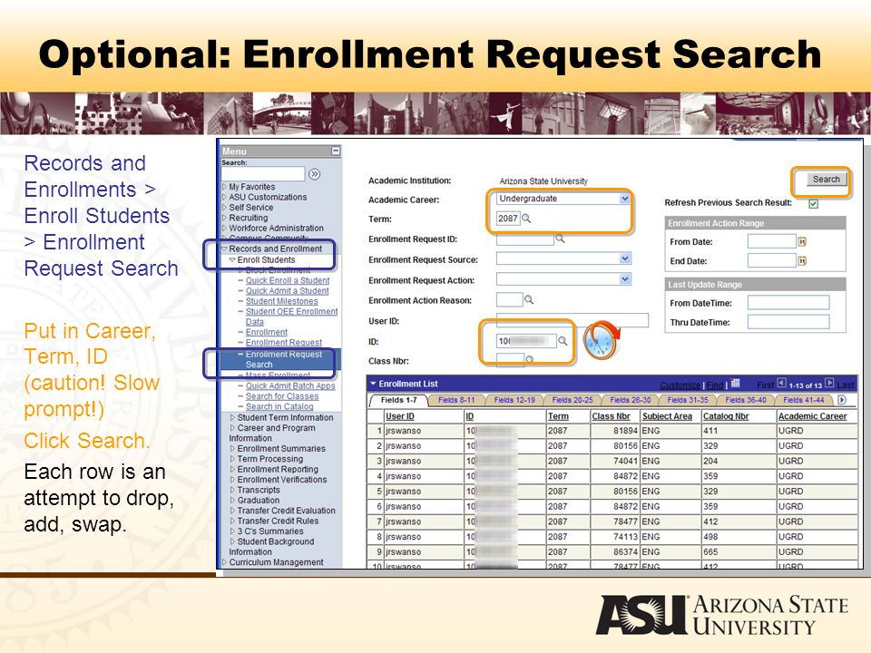 Optional: Enrollment Request Search Records and Enrollments > Enroll Students > Enrollment Request Search Put in Career, Term, ID (caution.