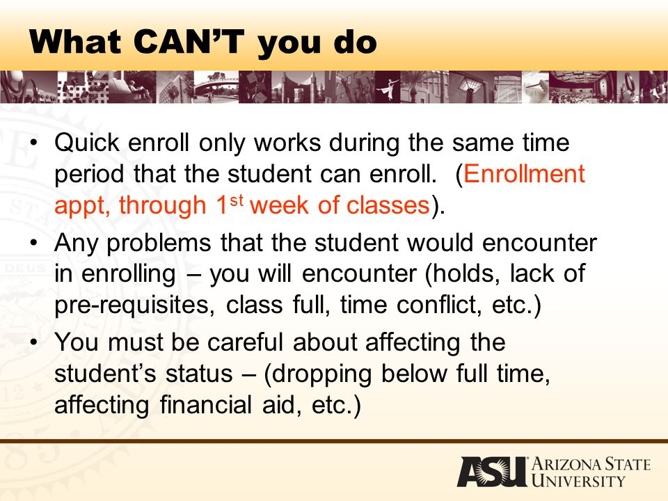 What CAN'T you do Quick enroll only works during the same time period that the student can enroll.