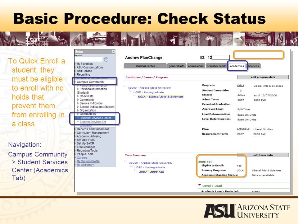 Basic Procedure: Check Status To Quick Enroll a student, they must be eligible to enroll with no holds that prevent them from enrolling in a class.