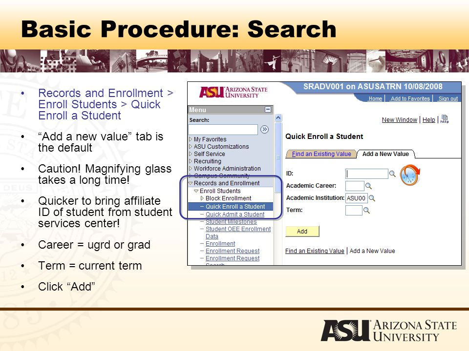 Basic Procedure: Search Records and Enrollment > Enroll Students > Quick Enroll a Student Add a new value tab is the default Caution.