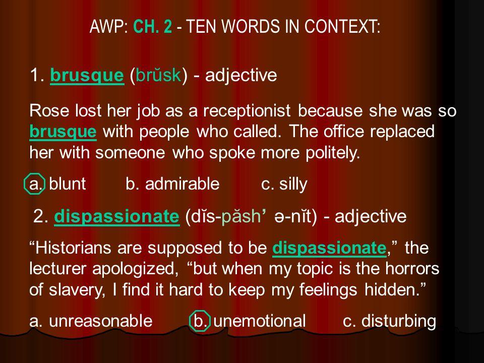 AWP: CHAPTER 2 WORDS: BRUSQUEDISPASSIONATE EFFERVESCENTINDEFATIGABLE MISANTHROPEMOROSE NONCHALANCEPROGENY STOICVORACIOUS