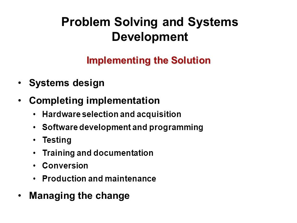 Implementing the Solution Systems design Completing implementation Hardware selection and acquisition Software development and programming Testing Tra
