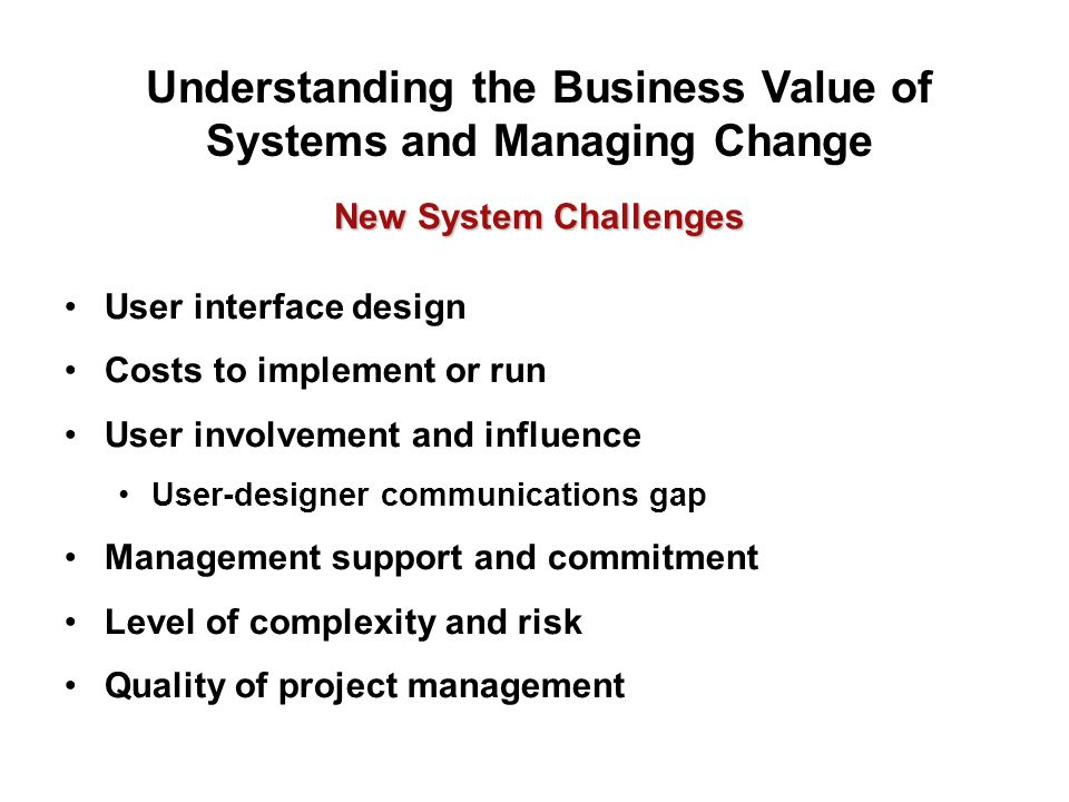 New System Challenges User interface design Costs to implement or run User involvement and influence User-designer communications gap Management suppo