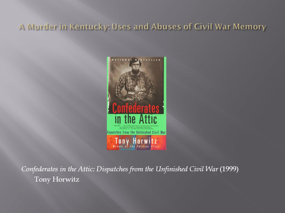 Confederates in the Attic: Dispatches from the Unfinished Civil War (1999) Tony Horwitz