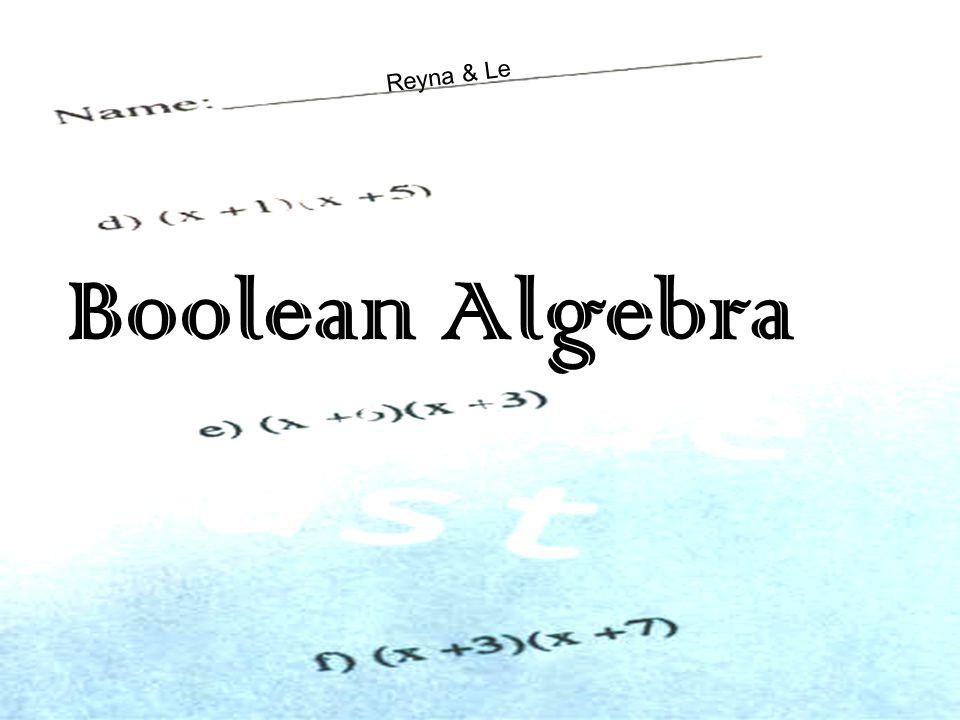 R e y n a & L e Boolean Algebra