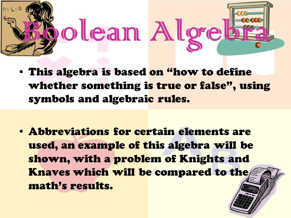 This algebra is based on how to define whether something is true or false , using symbols and algebraic rules.