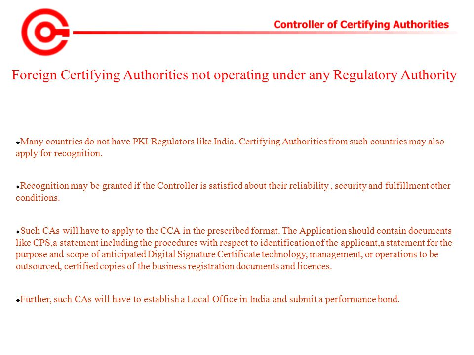 Foreign Certifying Authorities not operating under any Regulatory Authority  Many countries do not have PKI Regulators like India.