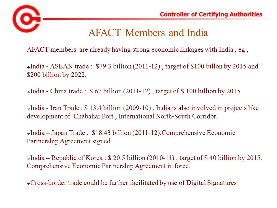 AFACT Members and India AFACT members are already having strong economic linkages with India, eg,  India - ASEAN trade : $79.3 billion (2011-12), target of $100 billon by 2015 and $200 billion by 2022.