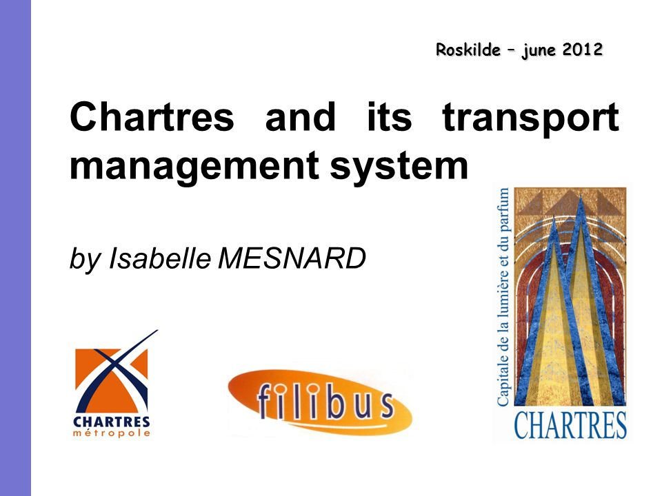 Roskilde – june 2012 Chartres and its transport management system by Isabelle MESNARD