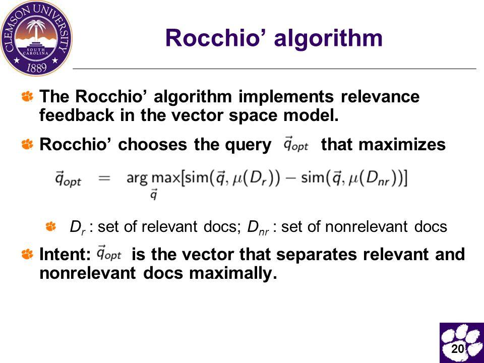 20 Rocchio' algorithm The Rocchio' algorithm implements relevance feedback in the vector space model.
