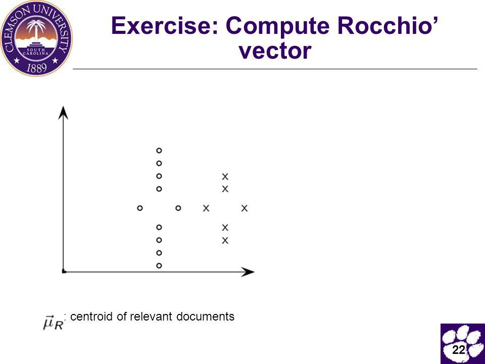 22 Exercise: Compute Rocchio' vector : centroid of relevant documents