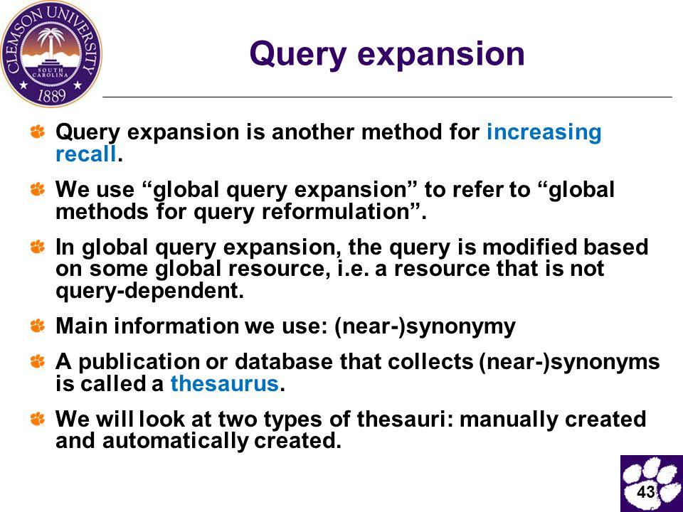 """43 Query expansion Query expansion is another method for increasing recall. We use """"global query expansion"""" to refer to """"global methods for query refo"""