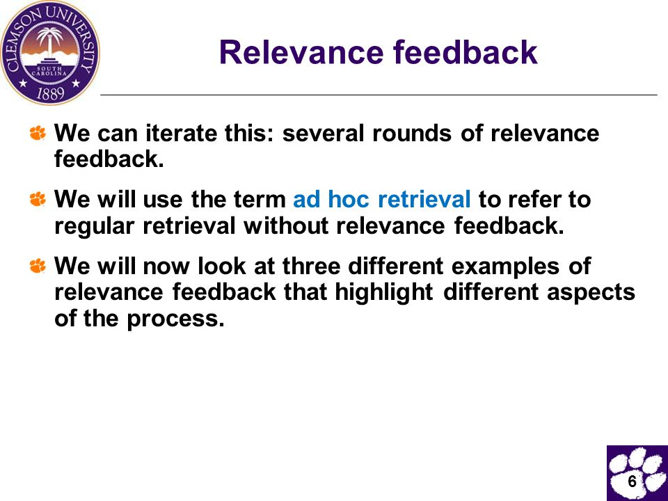 6 Relevance feedback We can iterate this: several rounds of relevance feedback. We will use the term ad hoc retrieval to refer to regular retrieval wi