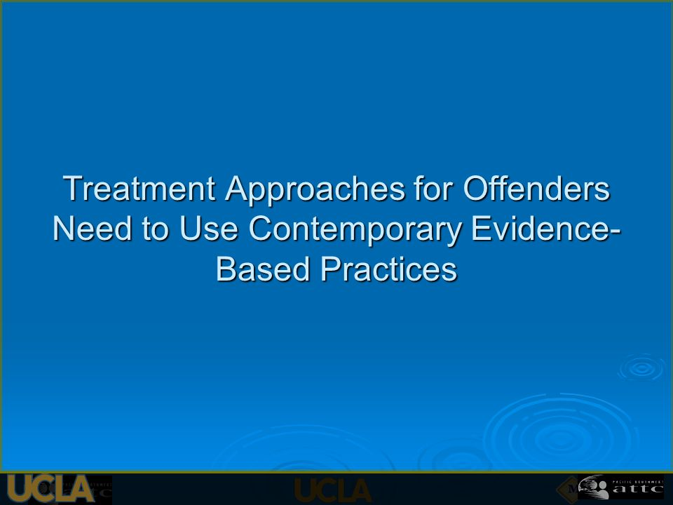 Treatment Approaches for Offenders Need to Use Contemporary Evidence- Based Practices