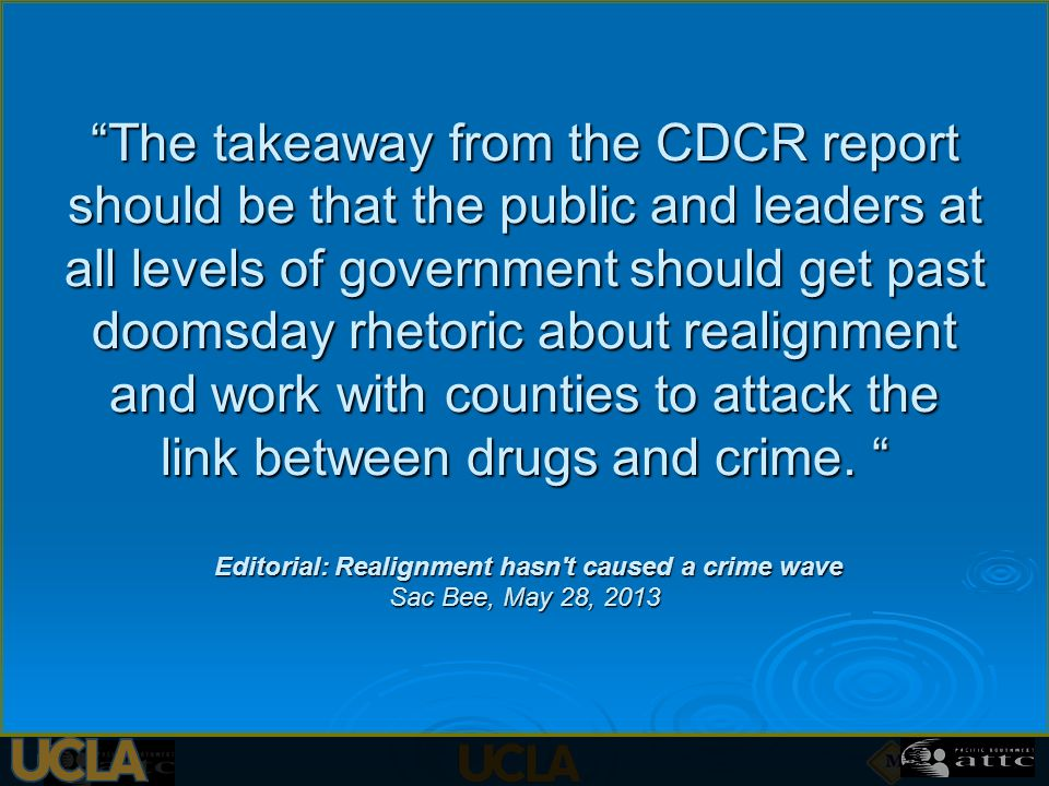 The takeaway from the CDCR report should be that the public and leaders at all levels of government should get past doomsday rhetoric about realignment and work with counties to attack the link between drugs and crime.