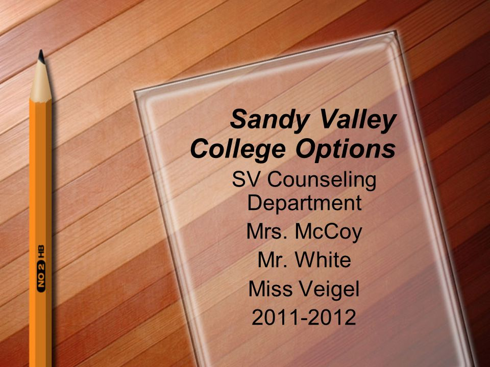 Sandy Valley College Options SV Counseling Department Mrs. McCoy Mr. White Miss Veigel 2011-2012