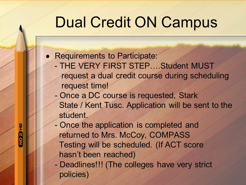 Dual Credit ON Campus Requirements to Participate: - THE VERY FIRST STEP….Student MUST request a dual credit course during scheduling request time.