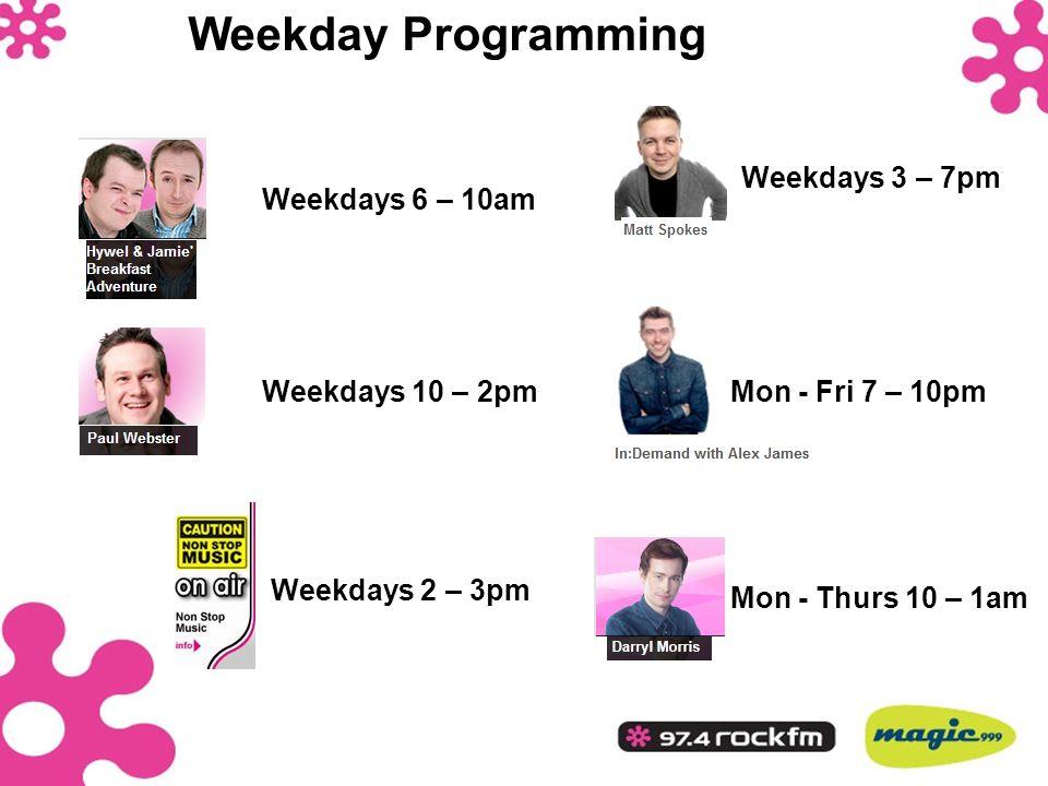 Weekday Programming Weekdays 6 – 10am Weekdays 10 – 2pm Weekdays 2 – 3pm Weekdays 3 – 7pm Mon - Fri 7 – 10pm Mon - Thurs 10 – 1am