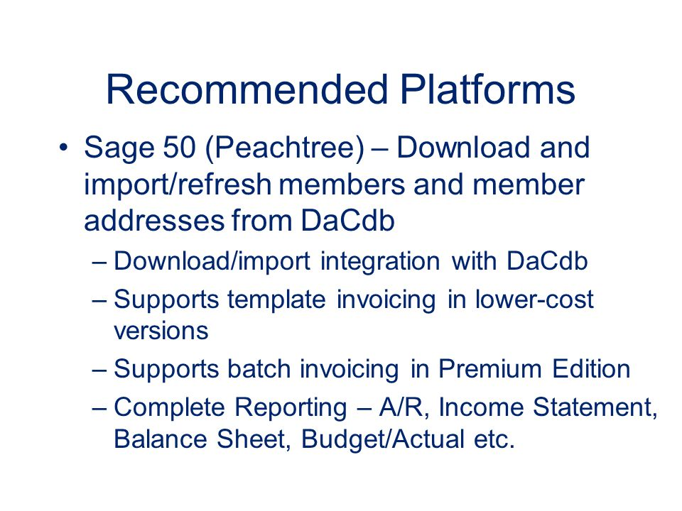Recommended Platforms Sage 50 (Peachtree) – Download and import/refresh members and member addresses from DaCdb –Download/import integration with DaCd