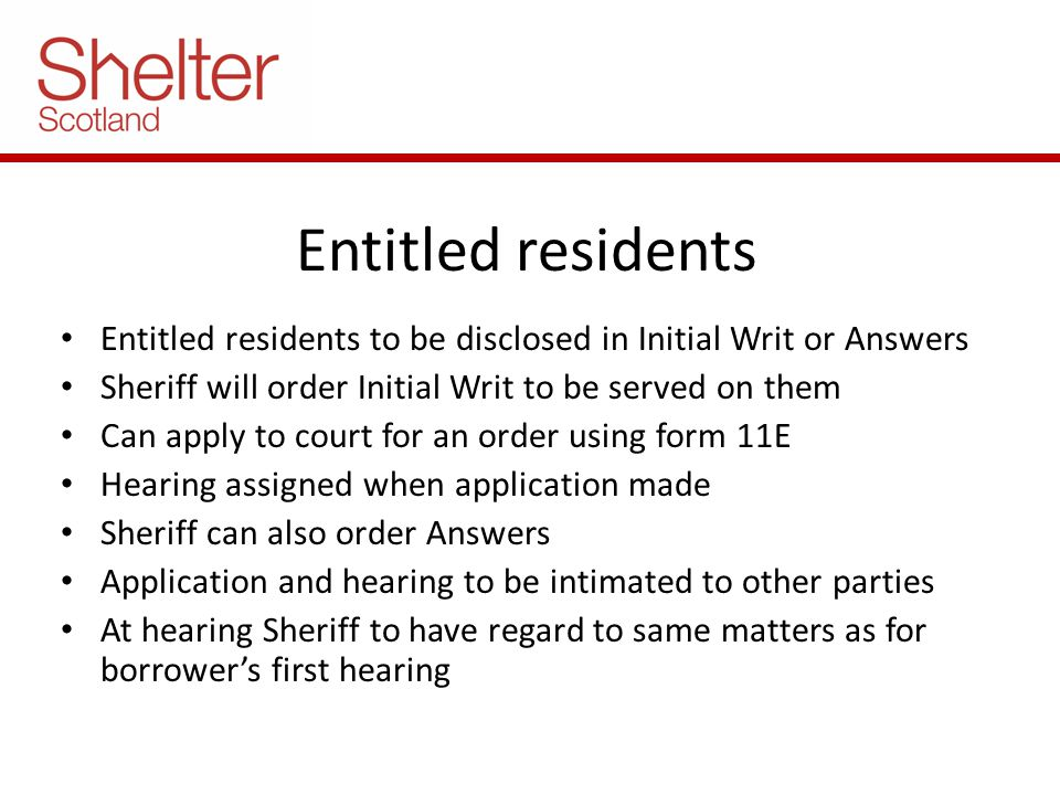 Entitled residents Entitled residents to be disclosed in Initial Writ or Answers Sheriff will order Initial Writ to be served on them Can apply to cou