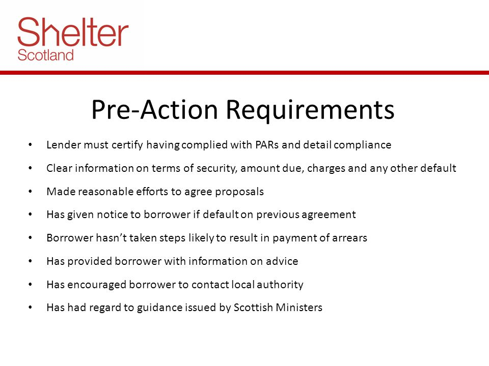 Pre-Action Requirements Lender must certify having complied with PARs and detail compliance Clear information on terms of security, amount due, charge