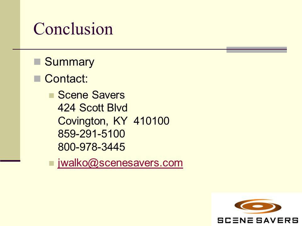 Conclusion Summary Contact: Scene Savers 424 Scott Blvd Covington, KY 410100 859-291-5100 800-978-3445 jwalko@scenesavers.com