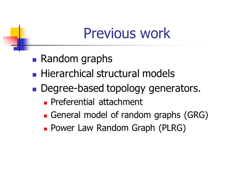 Previous work Random graphs Hierarchical structural models Degree-based topology generators.