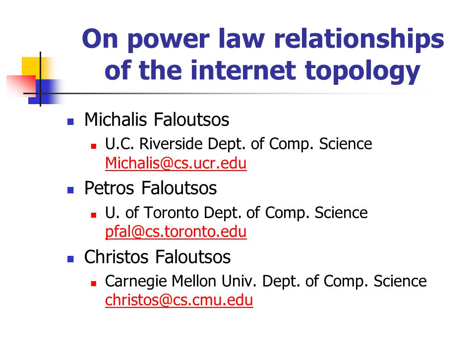 On power law relationships of the internet topology Michalis Faloutsos U.C.