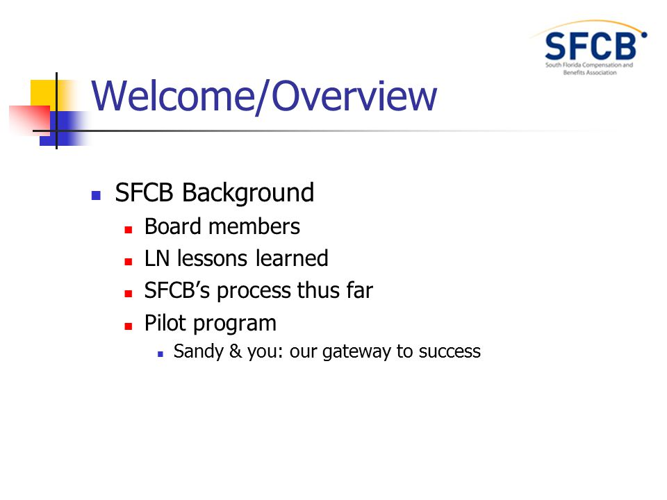 Welcome/Overview SFCB Background Board members LN lessons learned SFCB's process thus far Pilot program Sandy & you: our gateway to success