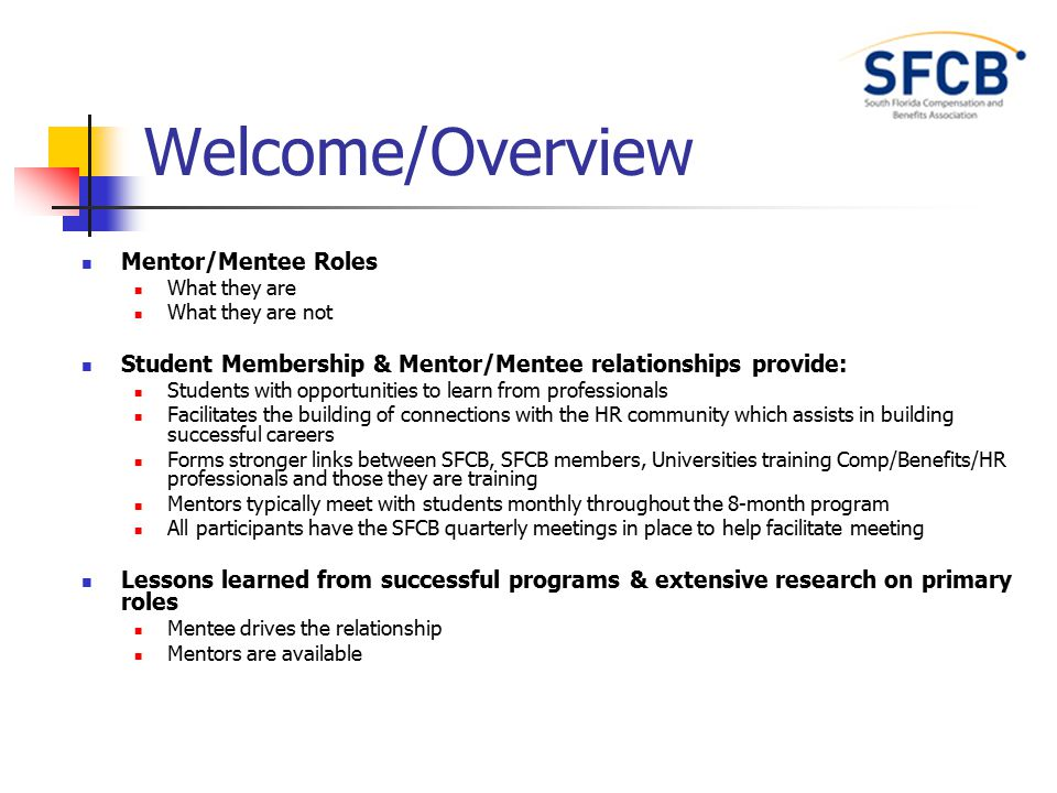 Welcome/Overview Mentor/Mentee Roles What they are What they are not Student Membership & Mentor/Mentee relationships provide: Students with opportuni