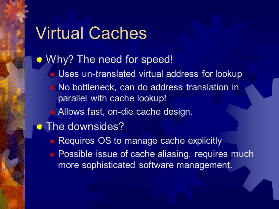 Virtual Caches  Why. The need for speed.