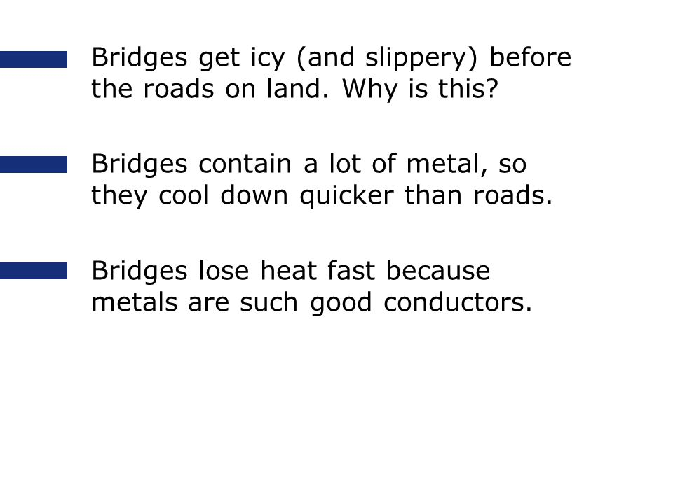 4 The road is ice-free… … but in 10s the driver will skid over the side of a bridge! Why