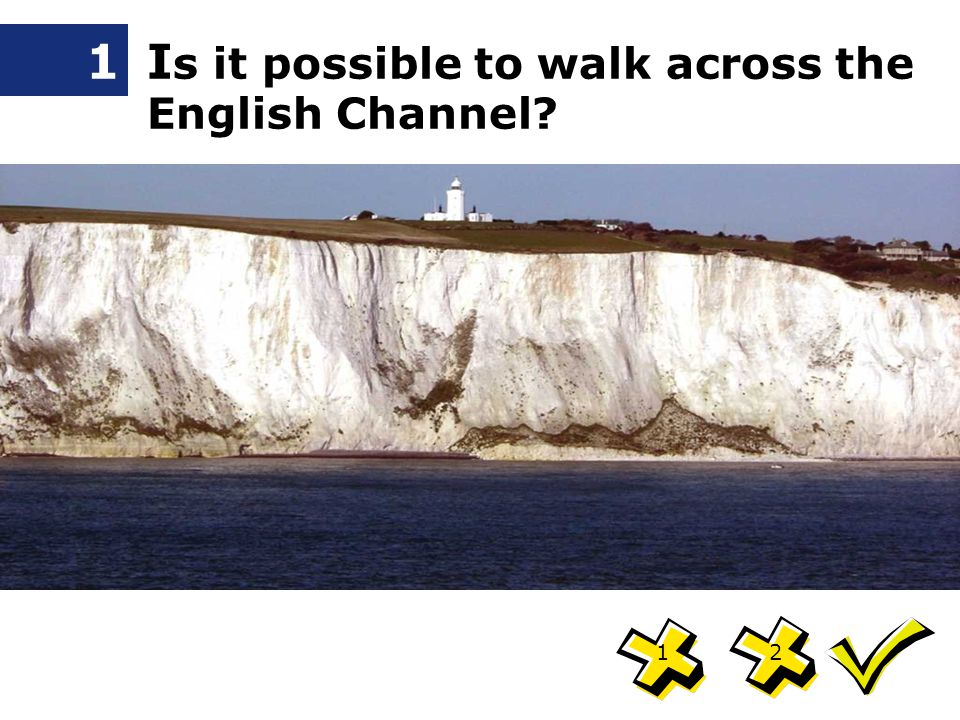 1I s it possible to walk across the English Channel? 21