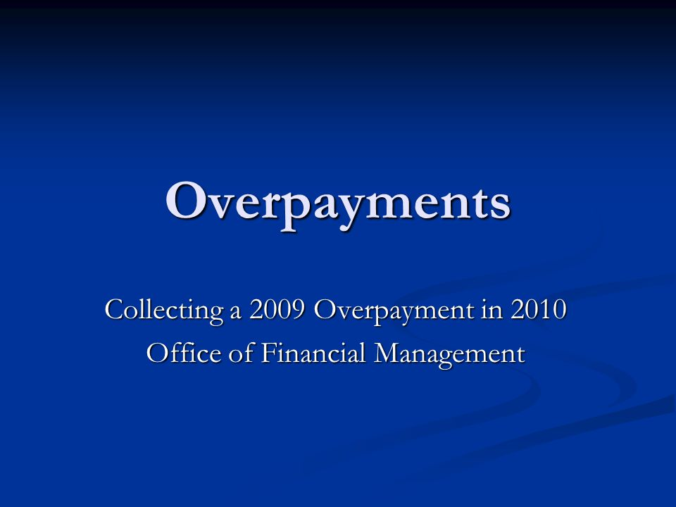Overpayments Collecting a 2009 Overpayment in 2010 Office of Financial Management