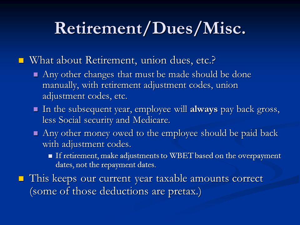 Retirement/Dues/Misc. What about Retirement, union dues, etc..