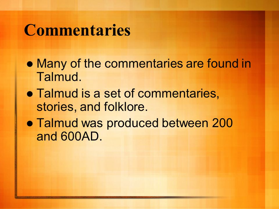 Commentaries Many of the commentaries are found in Talmud.