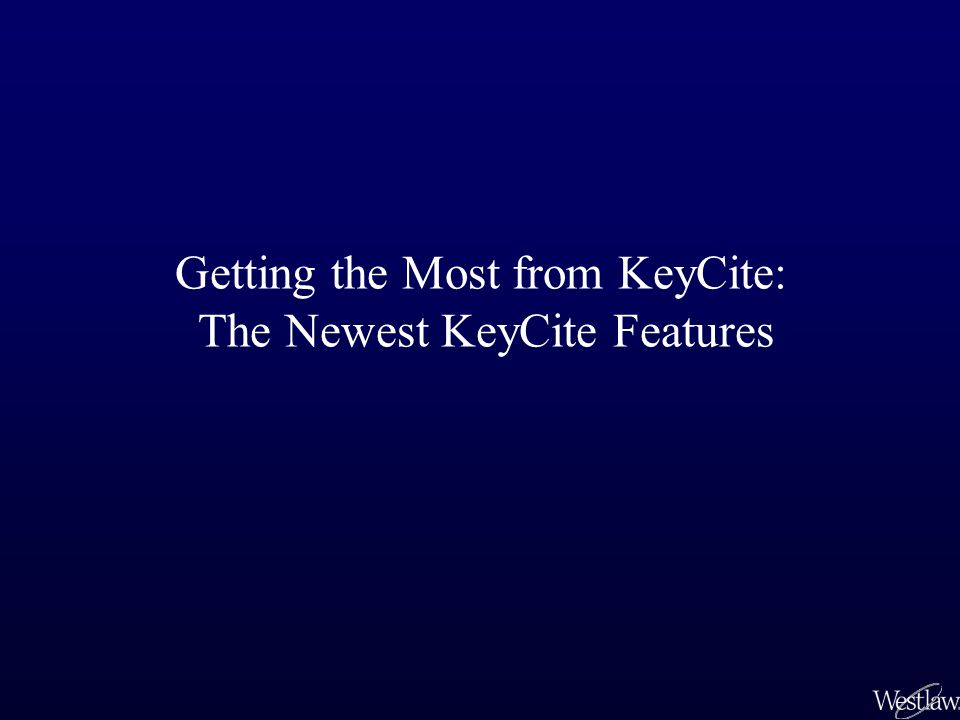 Getting the Most from KeyCite: The Newest KeyCite Features