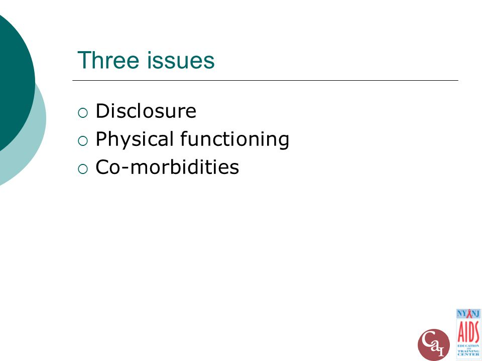 Three issues  Disclosure  Physical functioning  Co-morbidities