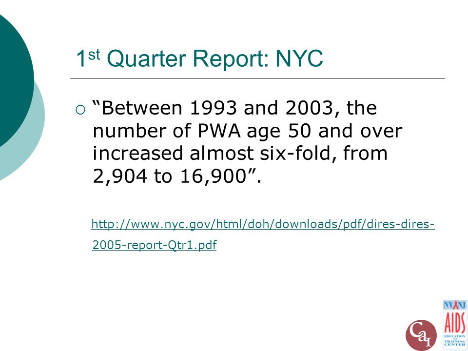 1 st Quarter Report: NYC  Between 1993 and 2003, the number of PWA age 50 and over increased almost six-fold, from 2,904 to 16,900 .