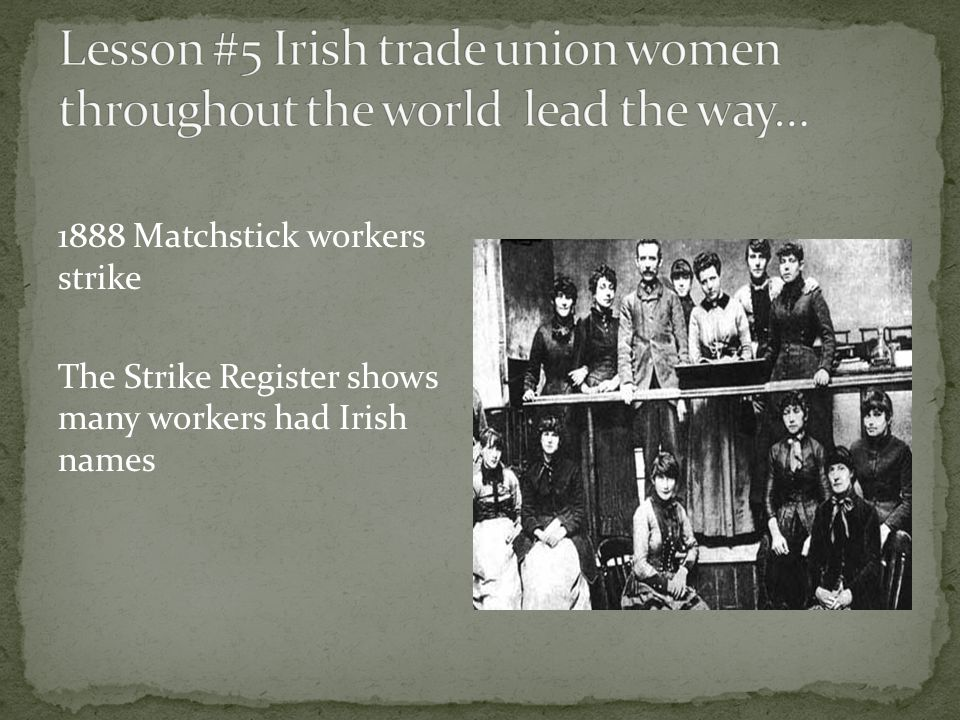 1888 Matchstick workers strike The Strike Register shows many workers had Irish names