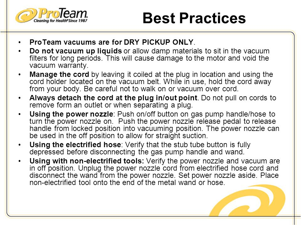 Best Practices ProTeam vacuums are for DRY PICKUP ONLY.