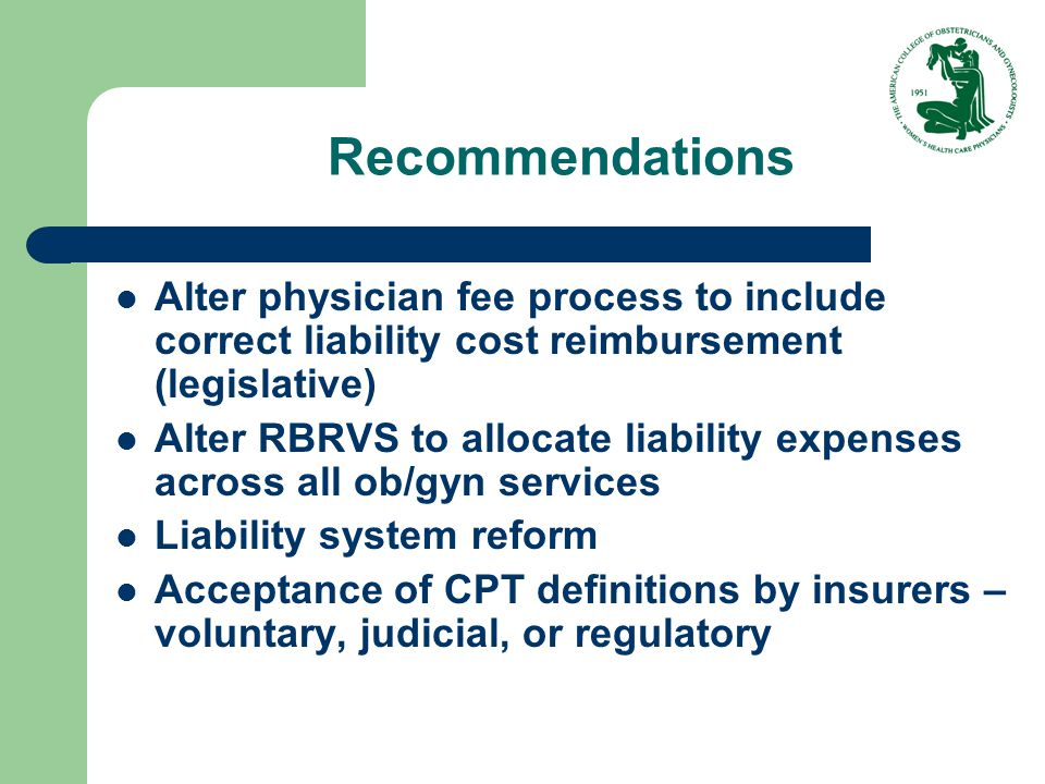 Recommendations Alter physician fee process to include correct liability cost reimbursement (legislative) Alter RBRVS to allocate liability expenses a