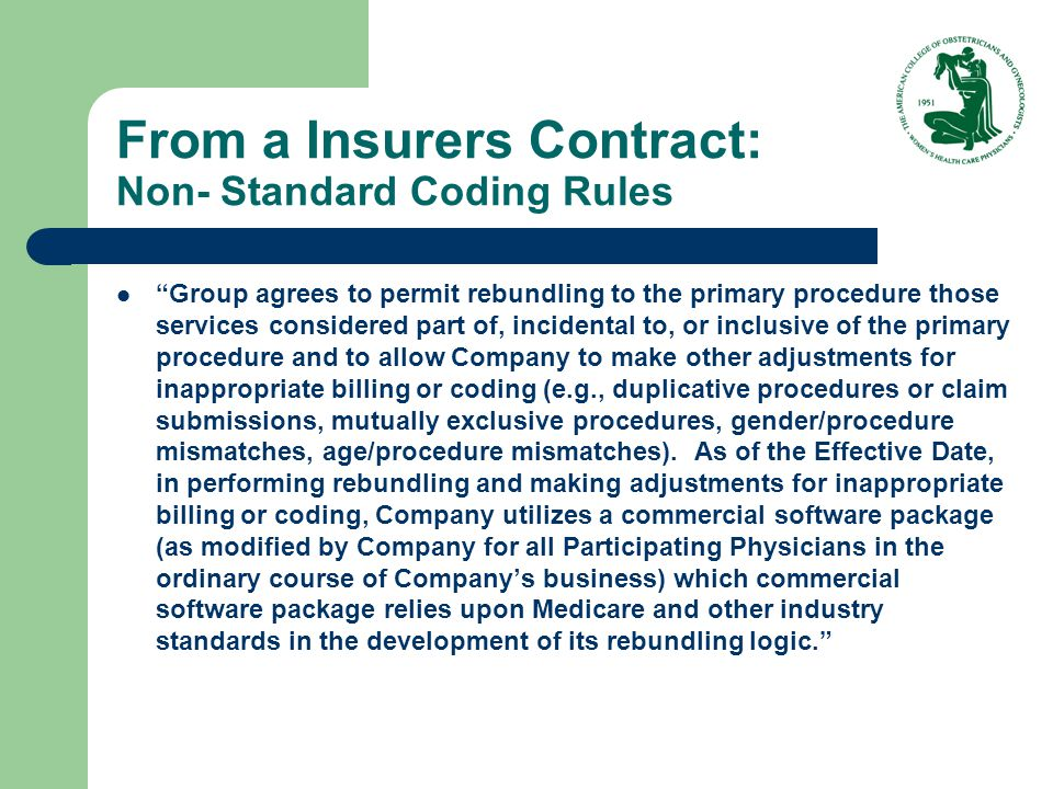 "From a Insurers Contract: Non- Standard Coding Rules ""Group agrees to permit rebundling to the primary procedure those services considered part of, in"