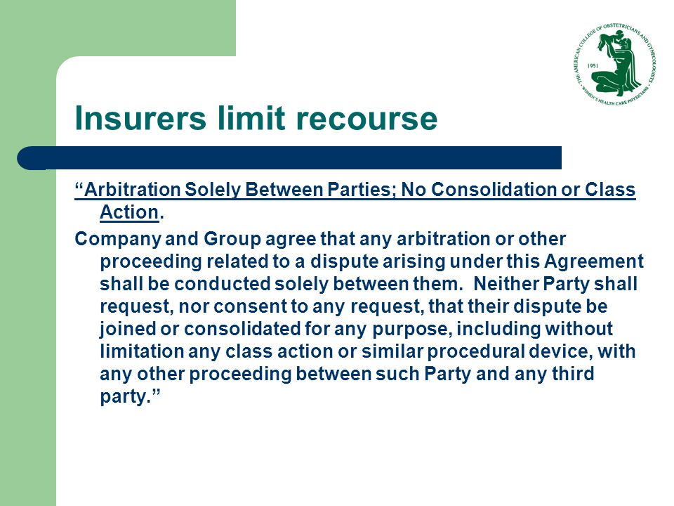 "Insurers limit recourse ""Arbitration Solely Between Parties; No Consolidation or Class Action. Company and Group agree that any arbitration or other p"