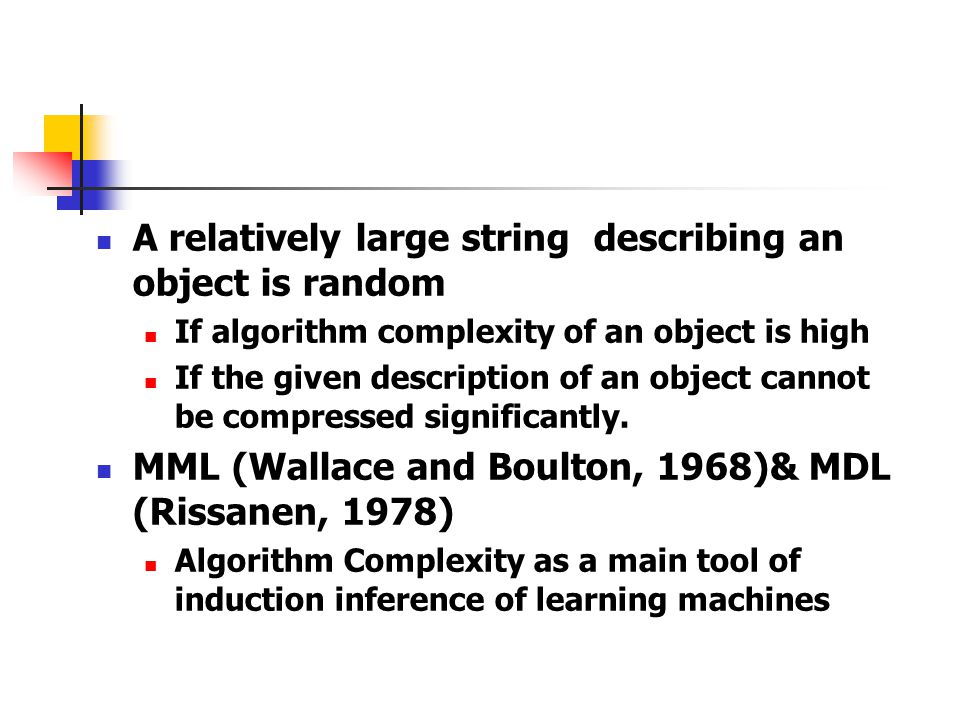 A relatively large string describing an object is random If algorithm complexity of an object is high If the given description of an object cannot be compressed significantly.